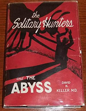 The Solitary Hunters and The Abyss: Two Fantastic Novels: Keller, David H.