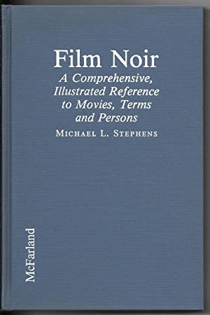 Film Noir: A Comprehensive, Illustrated Reference to Movies, Terms, and Persons