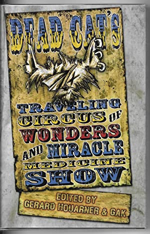 Dead Cat's Traveling Circus of Wonders and Miracle Medicine Show: Houarner, Gerard, ed.
