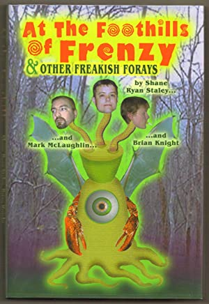 At the Foothills of Frenzy & Other Freakish Forays: McLaughlin, Mark, Staley, Shane Ryan, and ...