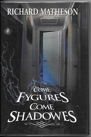 Come Fygures, Come Shadowes: Matheson, Richard