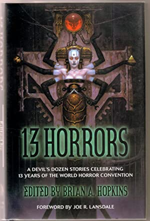 13 Horrors: A Devil's Dozen Stories Celebrating 13 Years of The World Horror Convention: ...