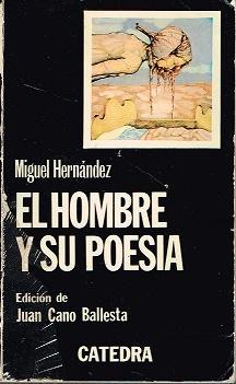 EL HOMBRE Y SU POESIA - HERNANDEZ, MIGUEL