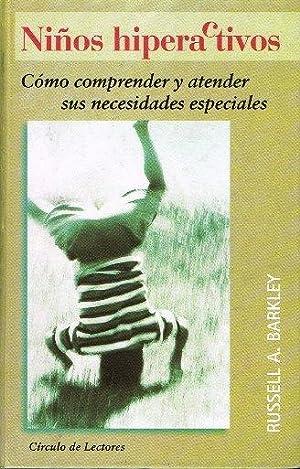 Niños hiperactivos. Como comprender sus necesidades especiales: Barkley, Russell A