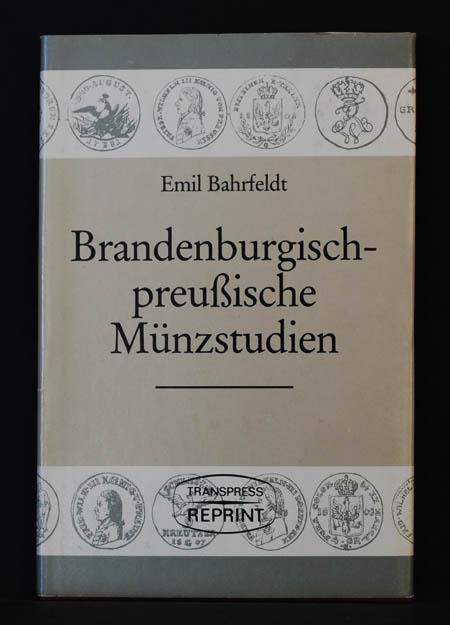 Brandenburgisch-preußische Münzstudien, 18 Aufsätze zur brandenburgischen und: Emil Bahrfeldt