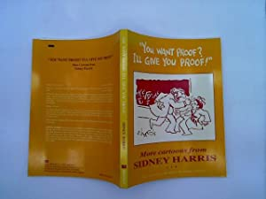 You Want Proof? I'll Give You Proof!: More Cartoons Form Sidney Harris
