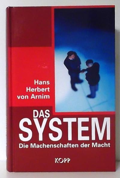 Das System. Die Machenschaften der Macht.: Arnim, Hans Herbert