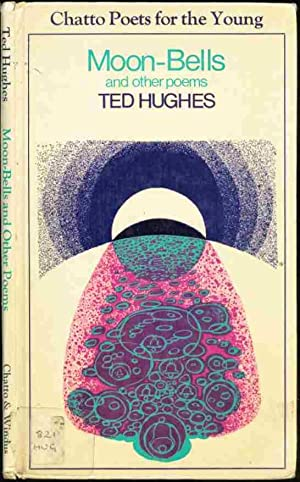 MOON-BELLS, and Other Poems, in the 'Chatto: Ted Hughes