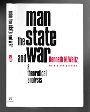 MAN THE STATE AND WAR: Waltz, Kenneth N,