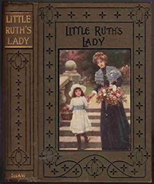 LITTLE RUTH'S LADY, a Story: Everett-Green, Evelyn