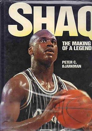 SHAQ, the Making of a Legend: Bjarkman, Peter C.
