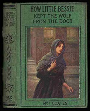 HOW LITTLE BESSIE KEPT THE WOLF FROM: Coates, Mrs