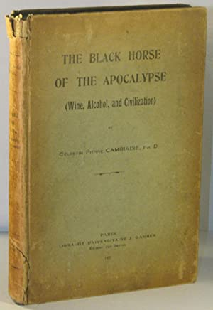 The Black Horse of the Apocalypse (Wine, Alcohol, and Civilization): CAMBIAIRE, C�lestin Pierre