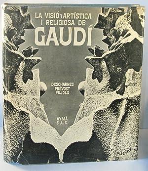 La Visio Artistica I Religiosa de Gaudi: PREVOST, Clovis; DESCHARNES, Robert