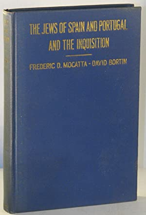 The Jews of Spain and Portugal and the Inquisition: MOCATTA, Frederic D.; BORTIN, David (with an ...