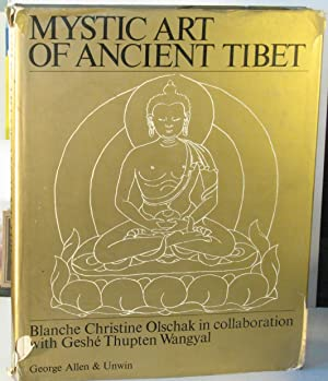 Mystic Art of Ancient Tibet: OLSCHAK, Blanche Christine; WANGYAL, Geshe Thupten
