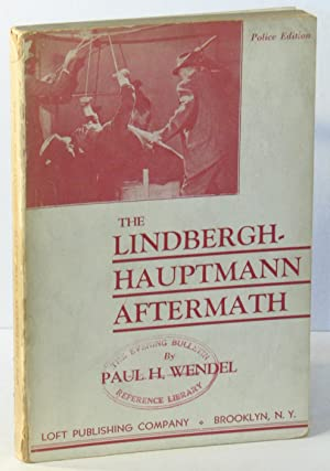 The Lindbergh-Hauptmann Aftermath (Police Edition): WENDEL, Paul H.