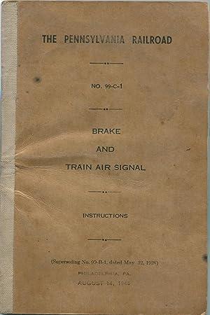 The Pennsylvania Railroad. NO. 99-C-1. Brake and Train Air Signal - Instructions (Superceding No. ...