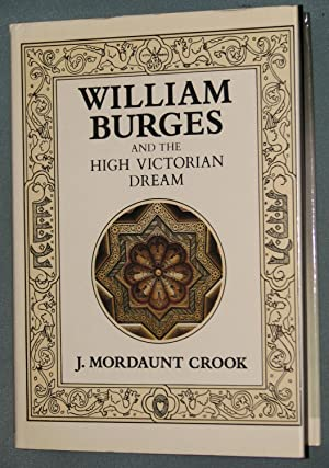 William Burges and the High Victorian Dream: Crook, J. Mordaunt