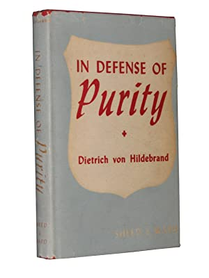 In Defense of Purity: An Analysis of the Catholic Ideals of Purity and Virginity: HILDEBRAND, ...