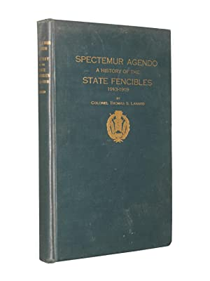 SPECTEMUR AGENDO: A History of the State Fencibles 1913-1919 Including All of the Principal Events ...