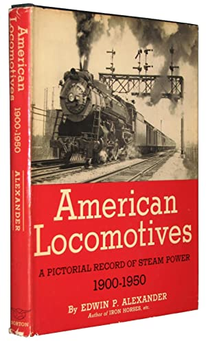 American Locomotives: A Pictorial Record of Steam Power 1900-1950: ALEXANDER, Edwin P.