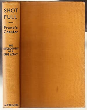 Shot Full: The Autobiography of a Drug Addict: CHESTER, Francis