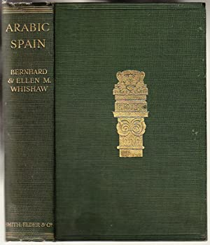Arabic Spain: Sidelights On Her History and Art: WHISHAW, Bernhard and Ellen M.