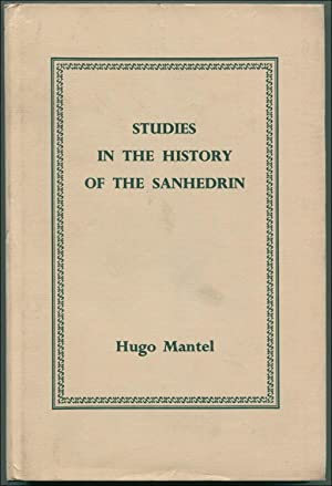 Studies in the History of the Sanhedrin (Harvard Semitic Series XVII): MANTEL, Hugo