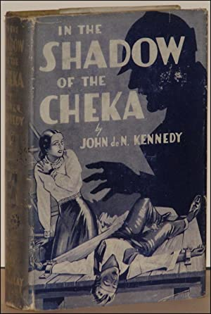 In the Shadow of the Cheka: KENNEDY, John de N.