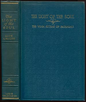 The Light of the Soul: Its Science and Effect; A Paraphrase of the Yoga Sutras of Patanjali: BAILEY...