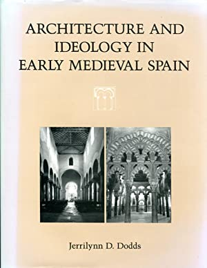 Architecture and Ideology In Early Medieval Spain: DODDS, Jerrilynn D.
