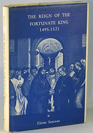 The Reign of the Fortunate King, 1495-1521: SANCEAU, Elaine
