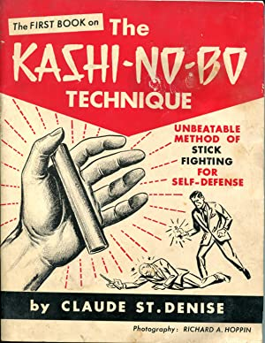 The First Book on the Kashi-No-Bo Technique: The Unbeatable Method of Stick Fighting for ...