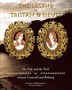 The Legend of Tristan and Iseult - Thye Tale and The Trail in Ireland, Cornwall and Brittany