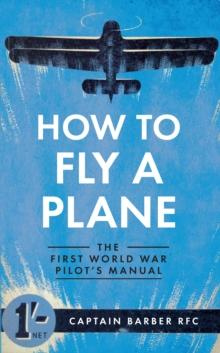 How to Fly a Plane: The First World War Pilot's Mnual