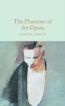 The Phantom of the Opera: Leroux Gaston