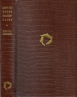 How to Dress Salmon Flies: a Handbook: Pryce-Tannatt, T.E.