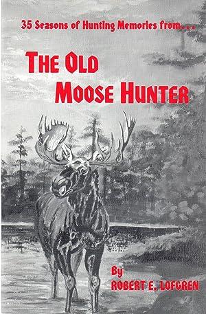 35 Seasons of Hunting Memories From the: Lofgren, Robert