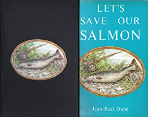 Let's Save Our Salmon (inscribed to Joe: Dube, Jean-Paul