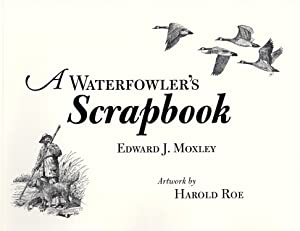 A Waterfowler's Scrapbook: Moxley, Edward