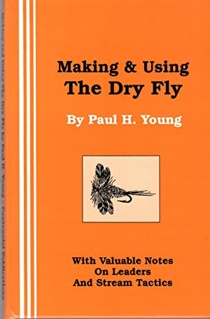 Making and Using the Dry Fly: With: Young, Paul