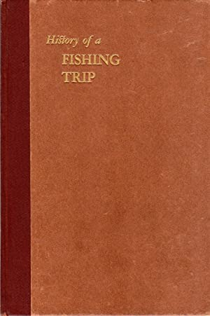 History of a Fishing Trip: Written to Order by the Keeper of the Records: Lowery, F.W.