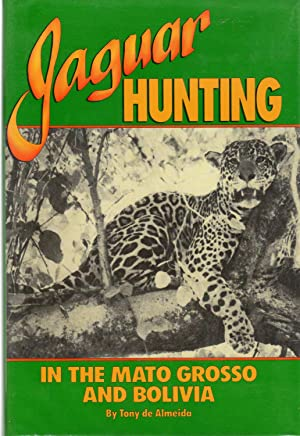 Jaguar Hunting in the Mato Grosso and: de Almeida, Tony