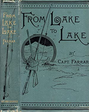 From Lake to Lake: or, a Trip Across Country. A Narrative of the Wilds of Maine: Farrar, Capt. ...