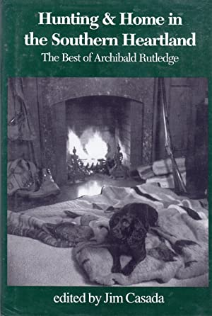 Hunting & Home in the Southern Heartland: Rutledge, Archibald (edited