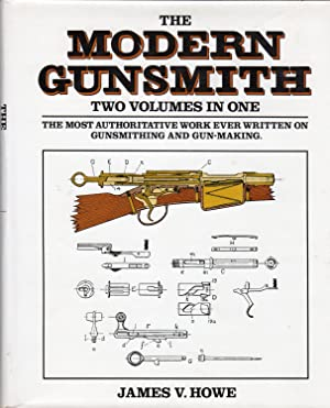 The Modern Gunsmith: Two Volumes in One.: Howe, James