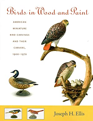 Birds in Wood and Paint: American Miniature Bird Carvings and Their Carvers, 1900-1970 (SIGNED)