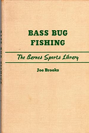 Bass Bug Fishing: a Complete Book on the Technique of Fishing with Bass Bugs and the Methods of M...