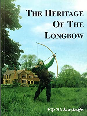 The Heritage of the Longbow: a Practical Guide to the Manufacture and Use of the Longbow Arrows a...